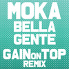 Moka - Bella Gente (Gain On Top Remix) [FREE DOWNLOAD]