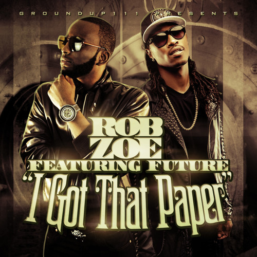 Rob Zoe - I Got That Paper (Feat. Future)