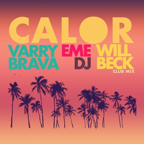 Varry Brava - Calor (Eme DJ & Will Beck Club Mix)
