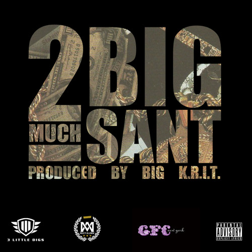 Big SANT - 2 Much (Prod. By Big K.R.I.T.)