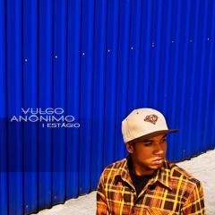 Vulgo Anônimo - Primeiro Estágio (Prod.José Díaz)