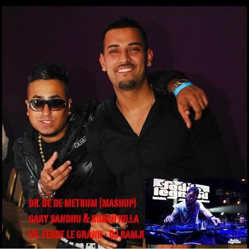 DIL DE DE METRUM (MASHUP) - GARY SANDHU & ROACH KILLA VS. FEDDE LEGRAND - DJ RAMJI