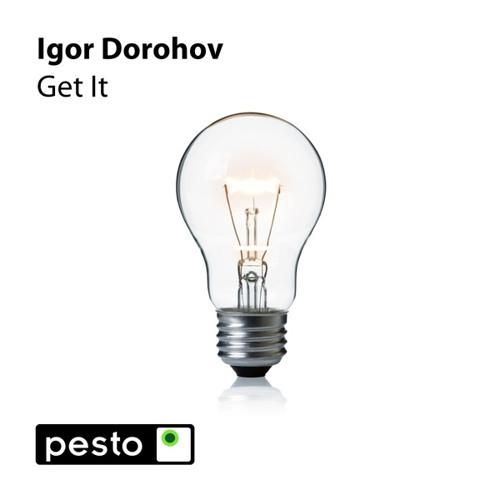 Igor Dorohov - Get It (incl. Replika & Lukas Greenberg remixes) [Pesto 018]