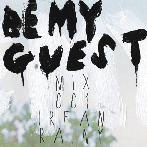 Be My Guest Mix #001: Irfan Rainy