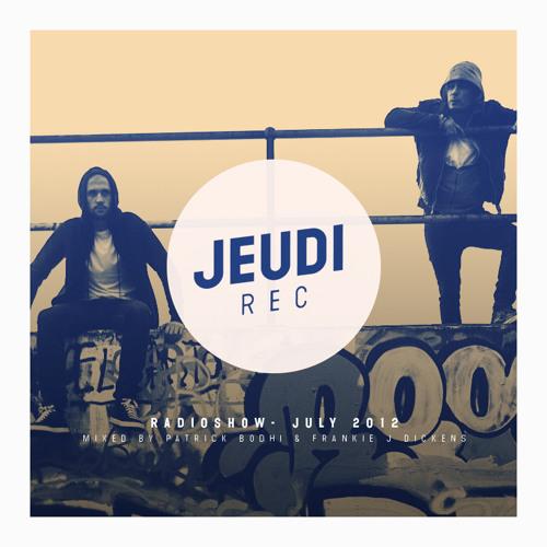 JEUDI Records RadioShow - July 2012 - Mixed by Patrick Bodhi & Frankie J Dickens