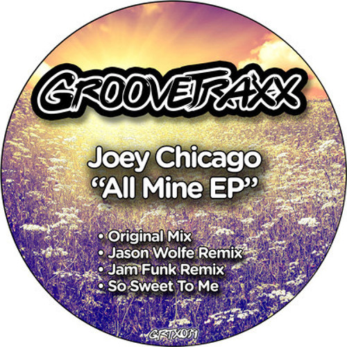 Joey Chicago-All mine EP (GROOVETRAXX)(OUT NOW!!!!!)