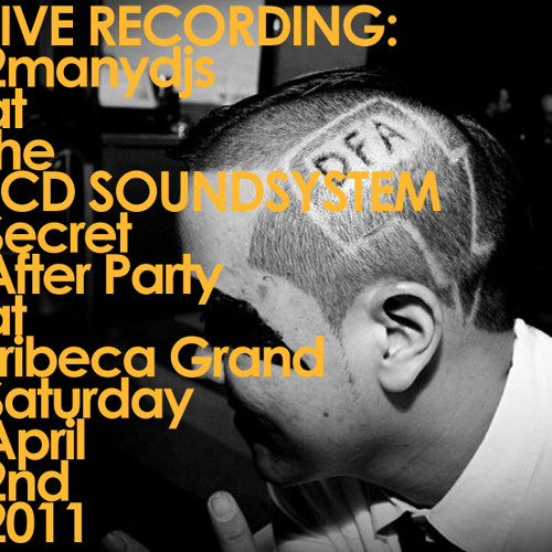 LIVE RECORDING: 2manydjs at the LCD SOUNDSYSTEM Secret After Party at Tribeca Grand Saturday 4/2/11