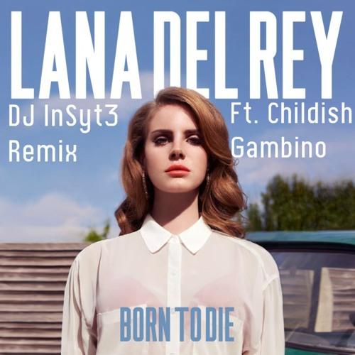 Born To Die (DJ InSyt3 Remix) ft. Childish Gambino