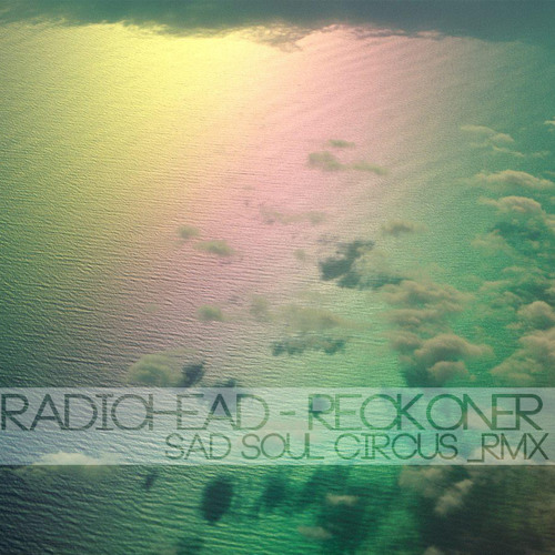 Radiohead - Reckoner (Sad Soul Circus Remix)