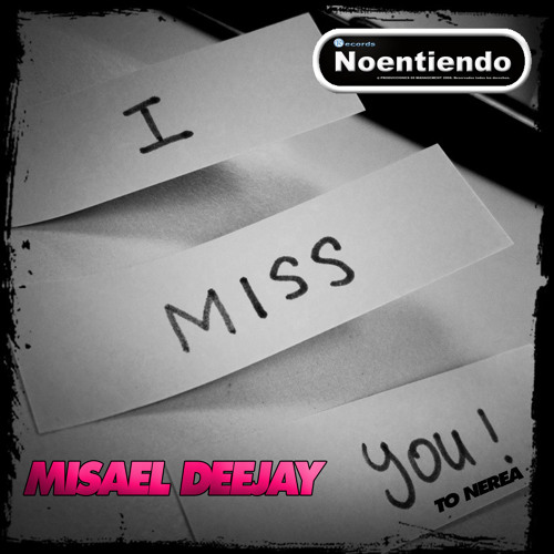 I MISS YOU to Nerea - Misael deejay - ref.157 Noentiendo records