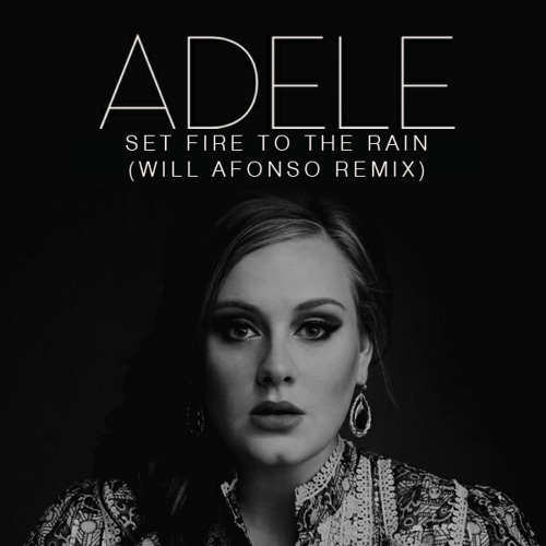 Adele - Set Fire To The Rain (Will Afonso Remix)