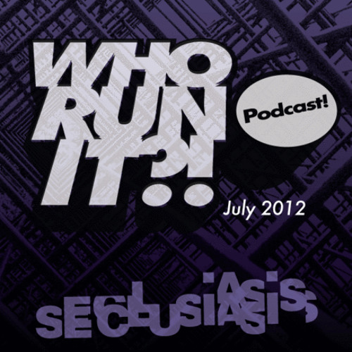 Seclusiasis - WHO RUN IT!? Podcast [July 2012]