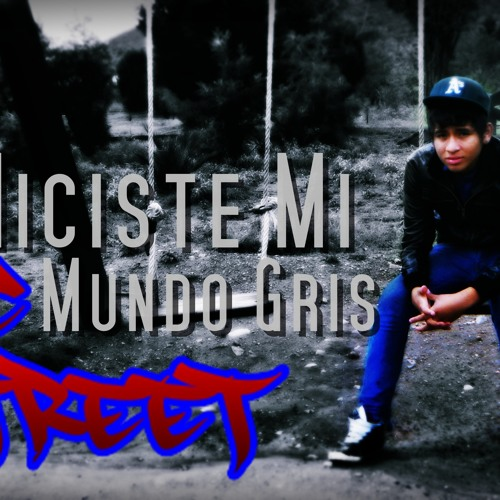 Hiciste Mi Mundo Gris - MC STREET