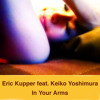 Eric Kupper, Keiko Yoshimura - In Your Arms (Original Mix 3Min-Demo)