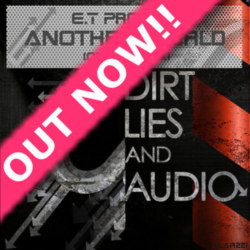 E.T Project - Another World (Original Mix) [Dirt, Lies & Audio] OUT NOW!