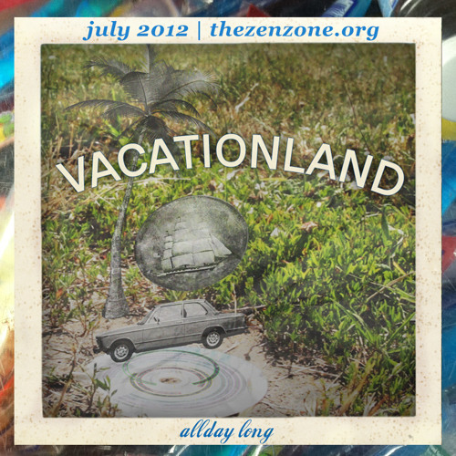 VACATIONLAND #4 - All Day Long | July 2012