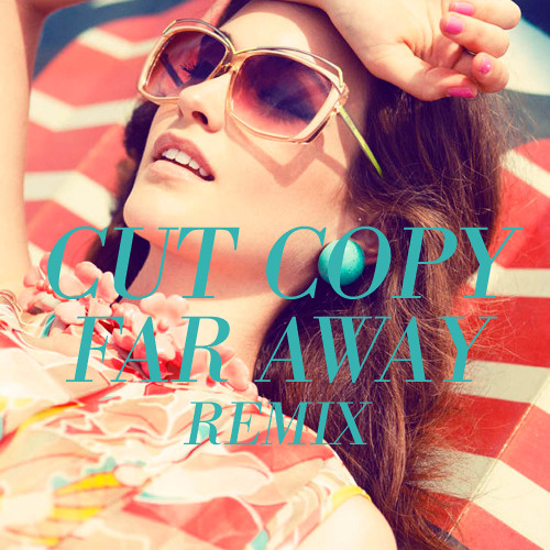 Cut Copy - Far away (She said disco remix)