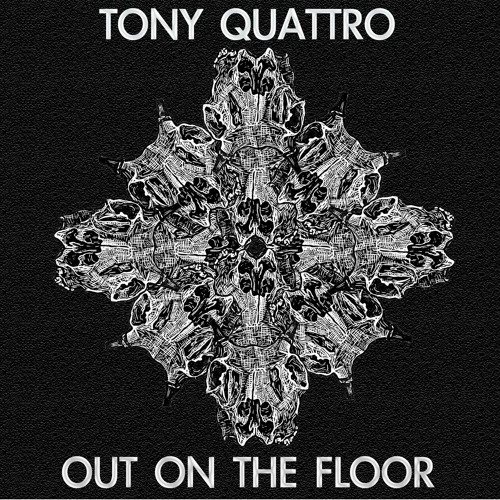 Tony Quattro - Out On The Floor