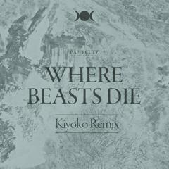 :Papercutz - Where Beasts Die (Kiyoko Remix)