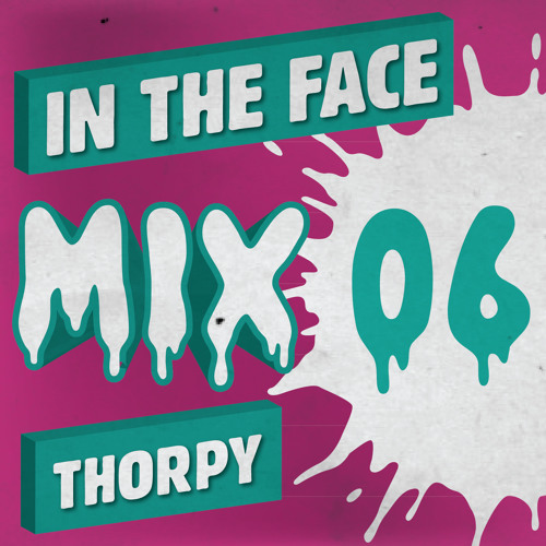 Thorpey - In The Face Mix #006