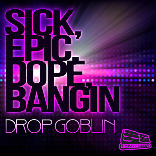 Sick, Epic, Dope, Banging by Drop Goblin (Synchronice Remix)