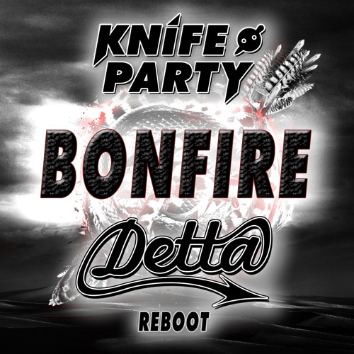 Knife Party - Bonfire (Detta Reboot)