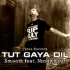 Tut Gaya Dil - Smooth feat. Nindy Kaur