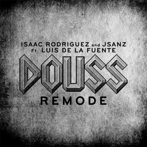 Isaac Rodriguez and JSaNZ Ft. Luis De La Fuente - Douss Remode (FREE DOWNLOAD)