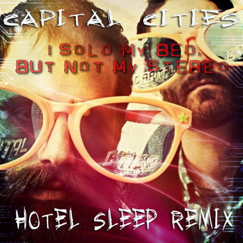 CAPITAL CITIES- I Sold My Bed, But Not My Stereo (HOTEL SLEEP REMIX)