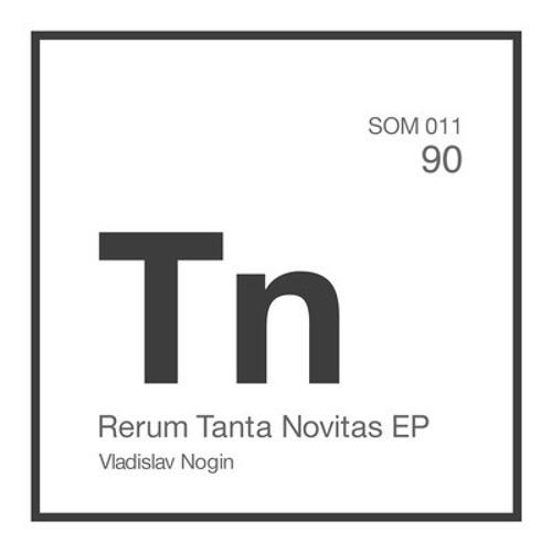 Vladislav Nogin - Rerum Tanta Novitas EP - Somatik Sounds [SOM 011]