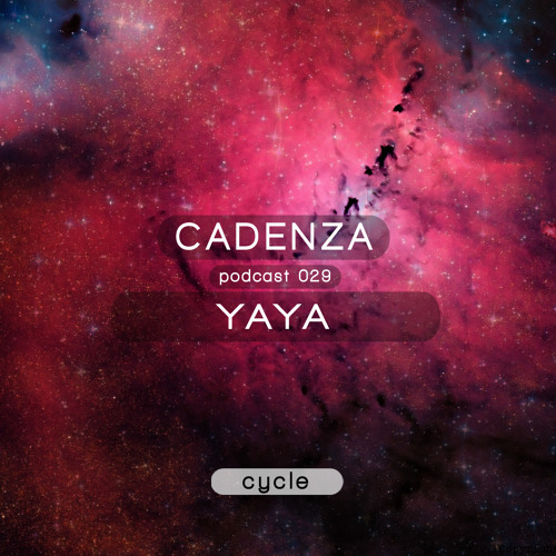 Cadenza Podcast | 029 - Yaya (Cycle)
