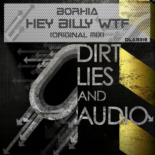 BORHIA / HEY BILLY WTF ( Forthcoming Dirt,Lies and Audio Black Record )OUT NOW