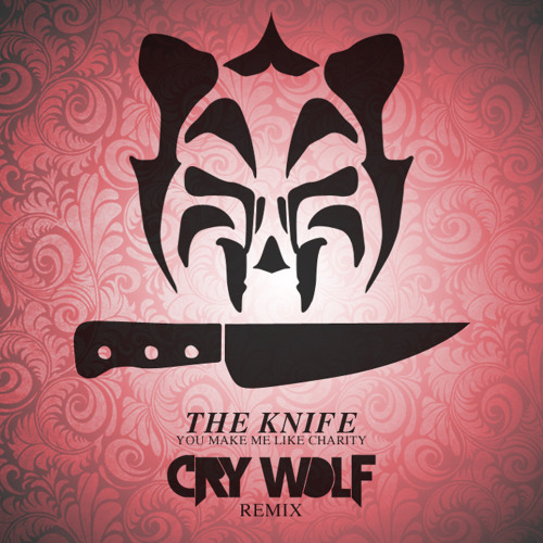 The Knife - You Make Me Like Charity (Crywolf Remix)