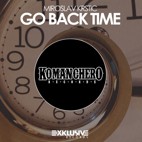 Miroslav Krstic - Go Back Time OUT NOW!!!