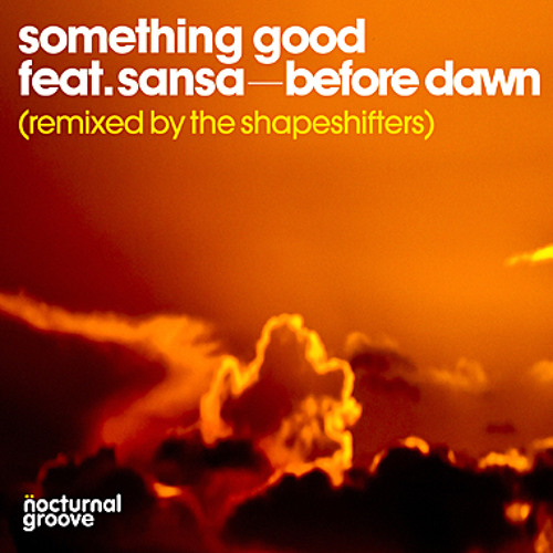 Something Good feat. Sansa - Before Dawn (The Shapeshifters Remix - Web Edit)