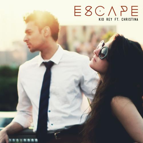 Kid Rey - Escape (ft. Christina) [prod. Nalin D]