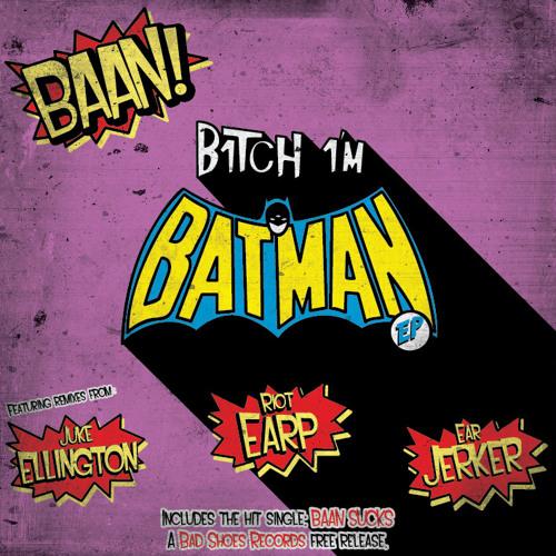 BAAN - Bitch, I'm Batman