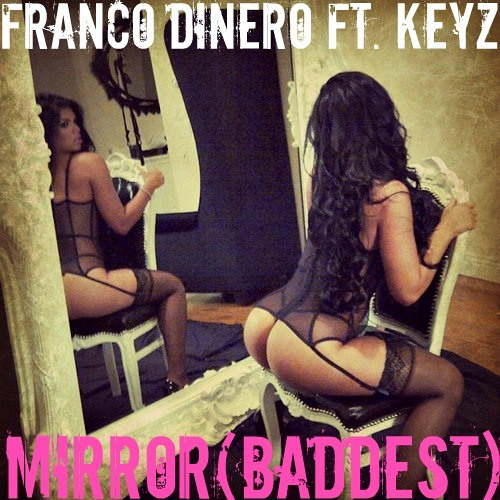 FRANCO DINERO ft. Keyz - Mirror (Baddest)