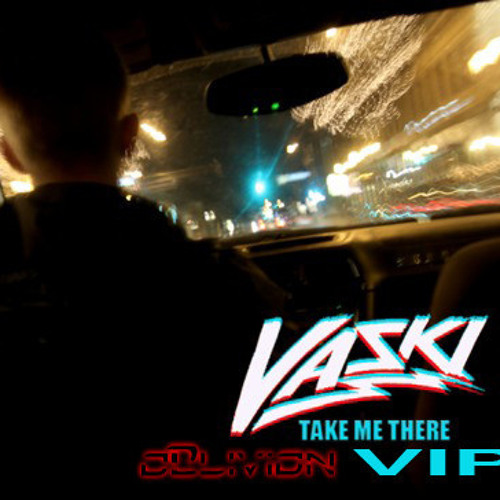 Take Me There by Vaski (Oblivion VIP)