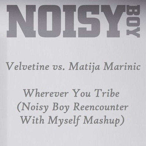 Velvetine vs. Matija Marinic - Wherever You Tribe (Noisy Boy Reencounter With Myself Mashup) [CDR]