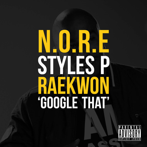 @Noreaga feat @theRealStylesP & @Raekwon - Google That (Dirty) Prod by @DJFricktion