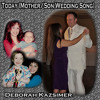 Deborah Kazsimer Today (Mother and Son Wedding Song)