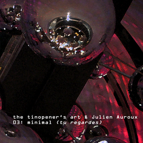 minimal - tu regardes (the tinopener's art & Julien Auroux)