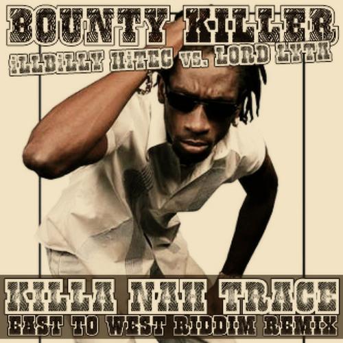 Bounty Killer - Killa Nah Trace (East To West Riddim Remix by Lord Lyta)
