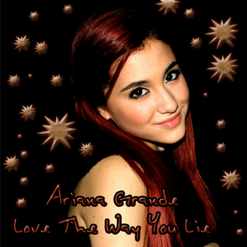 Ariana Grande - Love The Way You Lie