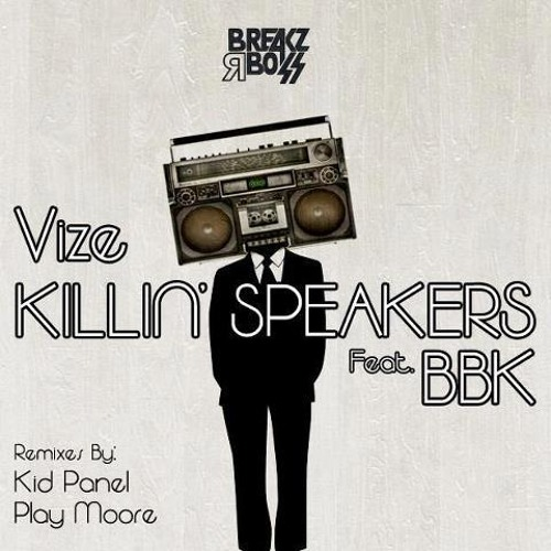 Vize - Killin Speakers ft. BBK ( Remixes from Kid Panel & Play Moore ) *July 27th*
