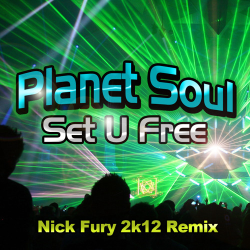 Planet Soul - Set U Free (Nick Fury 2k12 Remix)