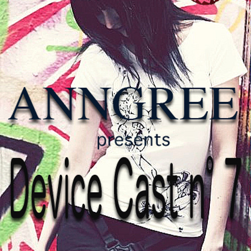 DEVICE CAST n°7 feat. ANNGREE