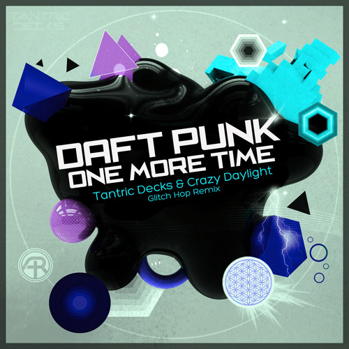Daft Punk - One More Time (Tantric Decks & Crazy Daylight Glitch Hop Remix) FREE D/L!