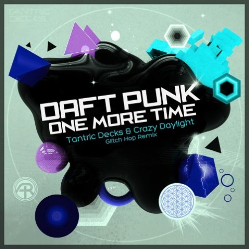 Daft Punk - One More Time (Tantric Decks & Crazy Daylight Remix)